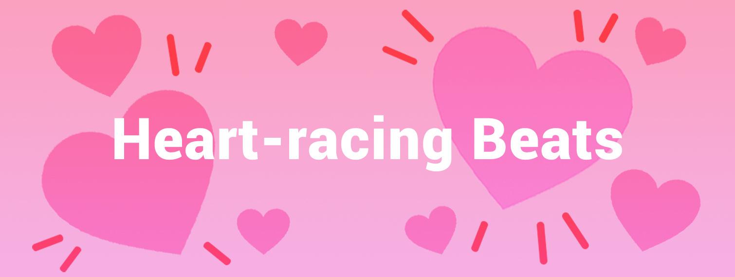 Heart racing beats
